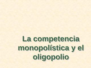 competencia monopolistica y oligopolio.pps